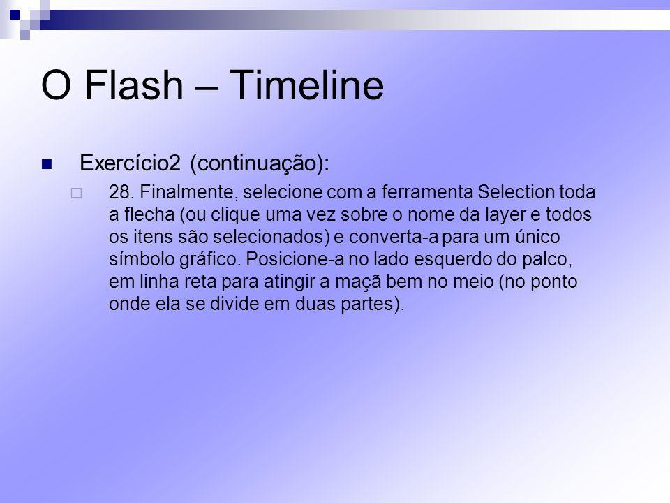 O Flash – Timeline Exercício2 (continuação): 28. Finalmente, selecione com a ferramenta Selection toda a flecha (ou clique uma vez sobre o nome da lay