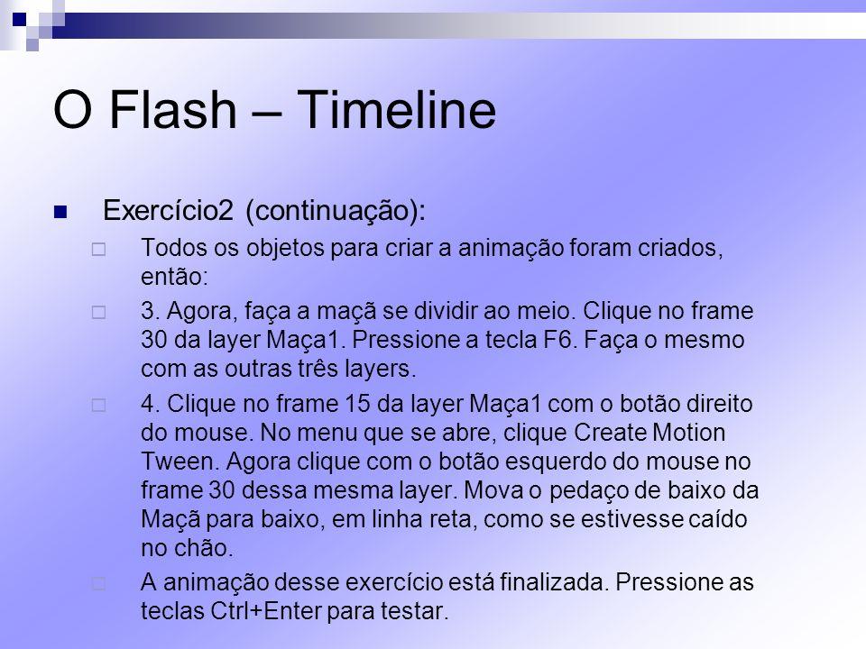 O Flash – Timeline Exercício2 (continuação): Todos os objetos para criar a animação foram criados, então: 3. Agora, faça a maçã se dividir ao meio. Cl