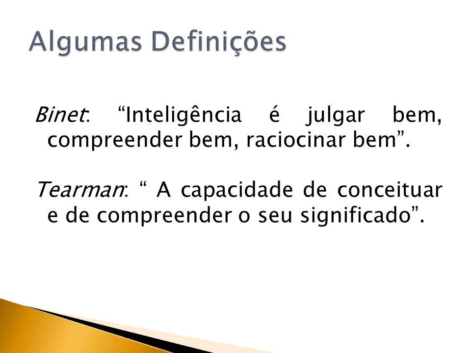 Binet: Inteligência é julgar bem, compreender bem, raciocinar bem. Tearman: A capacidade de conceituar e de compreender o seu significado.