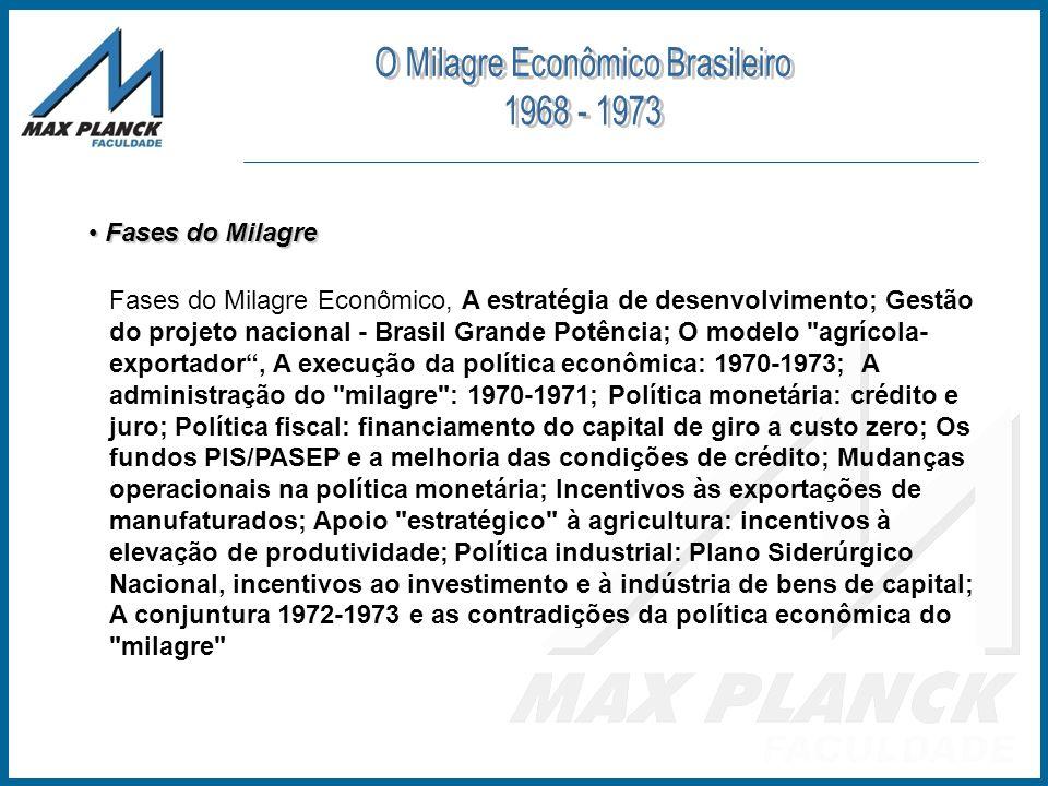 Fases do Milagre Fases do Milagre Fases do Milagre Econômico, A estratégia de desenvolvimento; Gestão do projeto nacional - Brasil Grande Potência; O