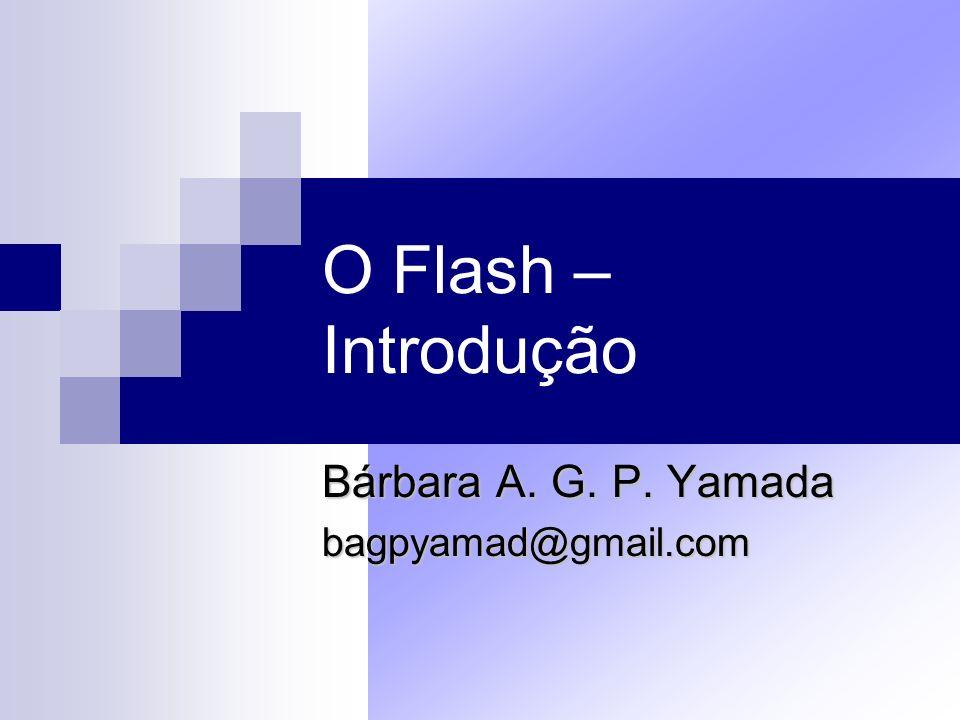 O Flash – Introdução Barra de Propriedades – Ctrl + F3 Painéis São pequenas janelas.