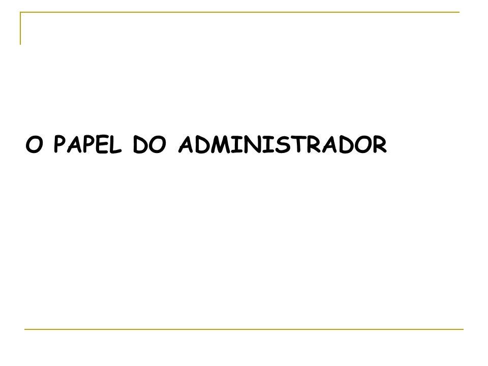 O PAPEL DO ADMINISTRADOR
