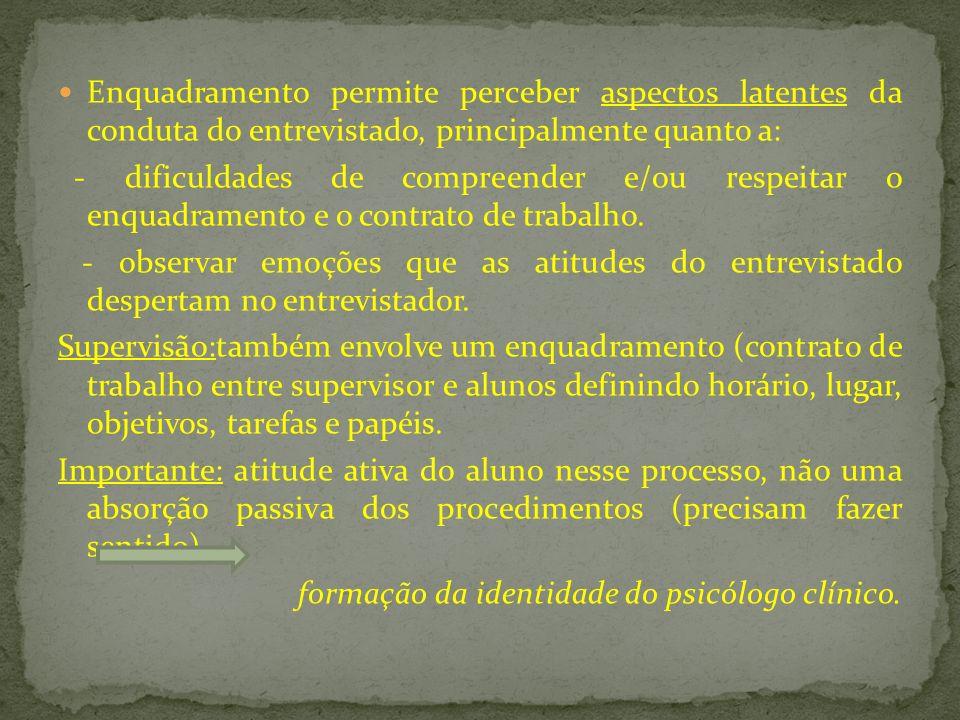 Enquadramento permite perceber aspectos latentes da conduta do entrevistado, principalmente quanto a: - dificuldades de compreender e/ou respeitar o e