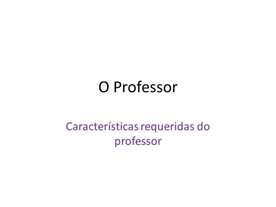 O Professor Características requeridas do professor