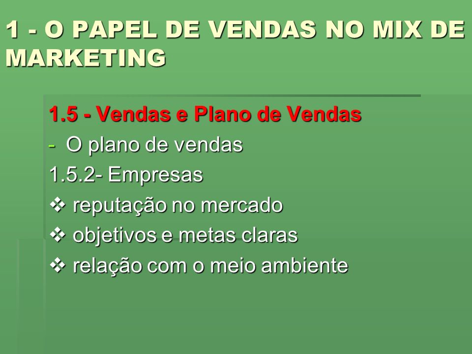 1 - O PAPEL DE VENDAS NO MIX DE MARKETING 1.5 - Vendas e Plano de Vendas -O plano de vendas 1.5.2- Empresas reputação no mercado reputação no mercado