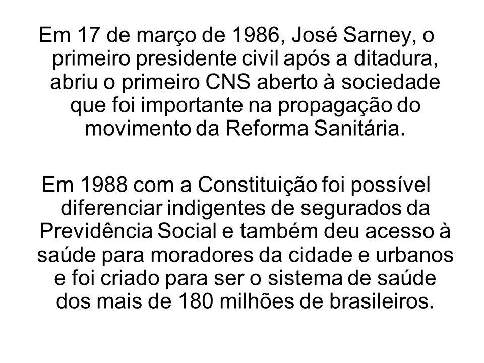 Em 17 de março de 1986, José Sarney, o primeiro presidente civil após a ditadura, abriu o primeiro CNS aberto à sociedade que foi importante na propag