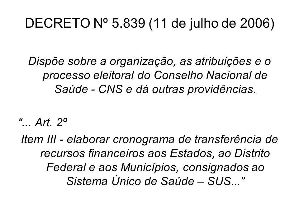 DECRETO Nº 5.839 (11 de julho de 2006) Dispõe sobre a organização, as atribuições e o processo eleitoral do Conselho Nacional de Saúde - CNS e dá outr