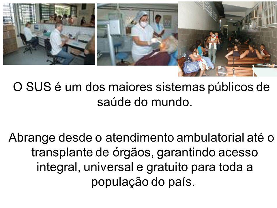 O SUS é um dos maiores sistemas públicos de saúde do mundo. Abrange desde o atendimento ambulatorial até o transplante de órgãos, garantindo acesso in