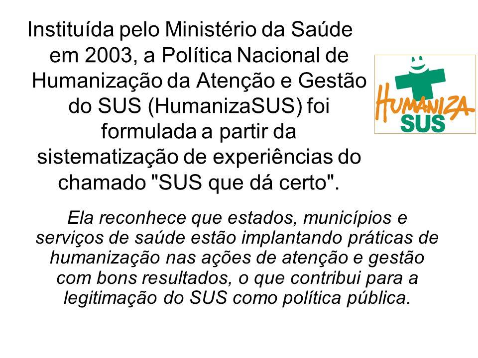Instituída pelo Ministério da Saúde em 2003, a Política Nacional de Humanização da Atenção e Gestão do SUS (HumanizaSUS) foi formulada a partir da sis