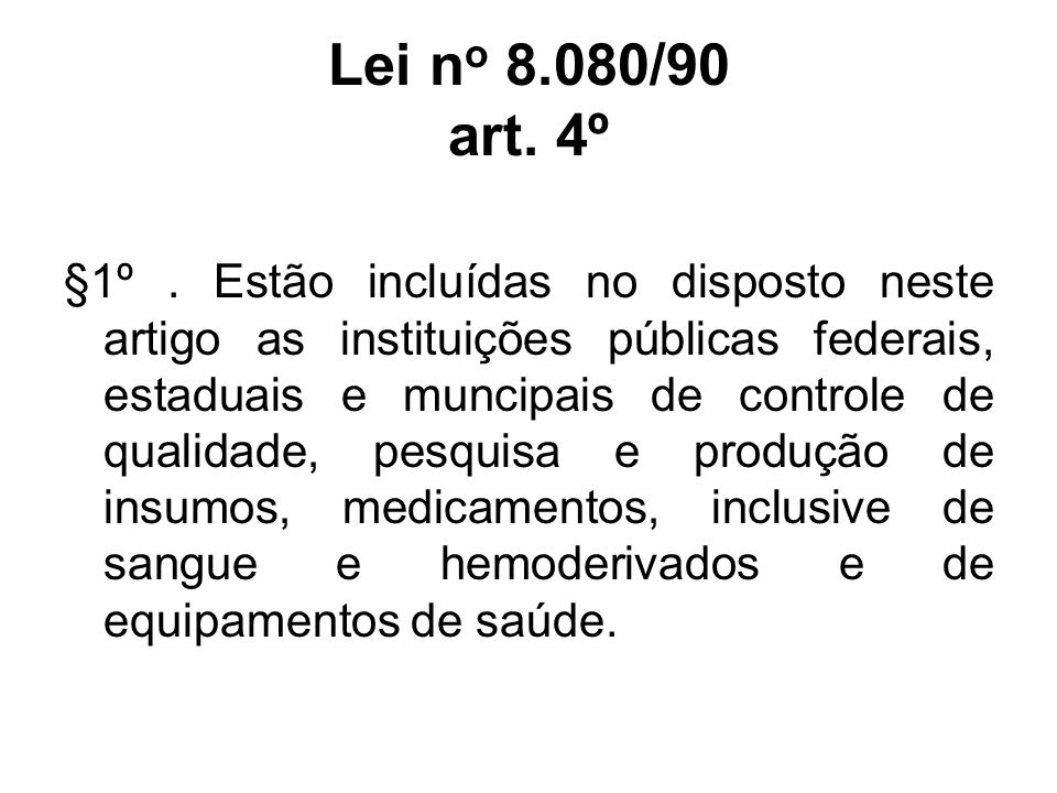 Lei n o 8.080/90 art. 4º §1º. Estão incluídas no disposto neste artigo as instituições públicas federais, estaduais e muncipais de controle de qualida