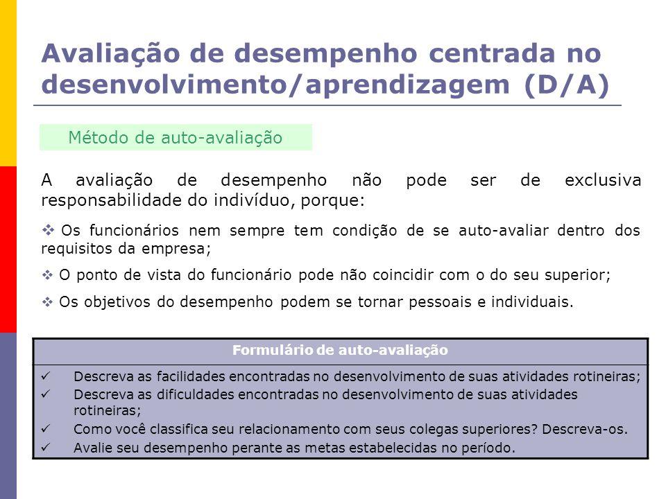 Avaliação de desempenho centrada no desenvolvimento/aprendizagem (D/A) Método de auto-avaliação A avaliação de desempenho não pode ser de exclusiva re