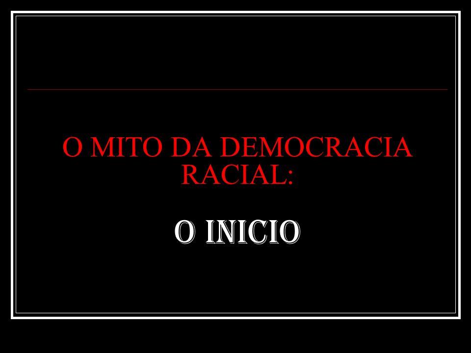 O MITO DA DEMOCRACIA RACIAL: O INICIO