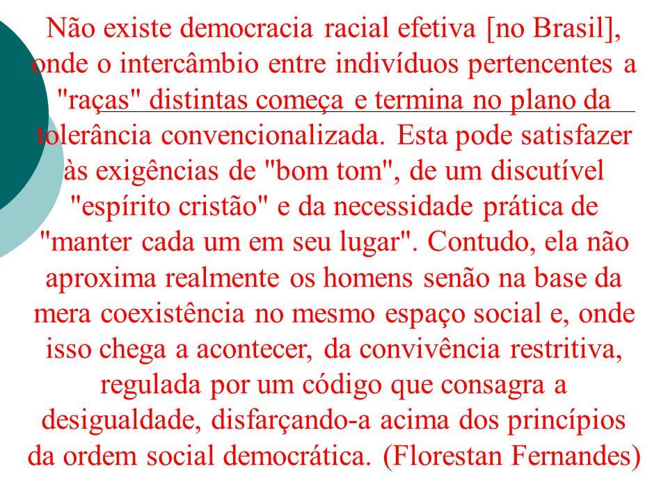 Não existe democracia racial efetiva [no Brasil], onde o intercâmbio entre indivíduos pertencentes a