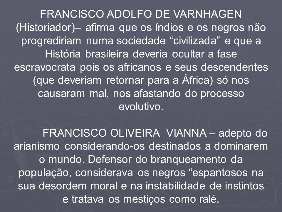 MONTEIRO LOBATO – defensor da eugenia, considerava o caboclo preguiçoso, doente e incapaz de ajustar-se ao progresso, motivada pela mestiçagem.