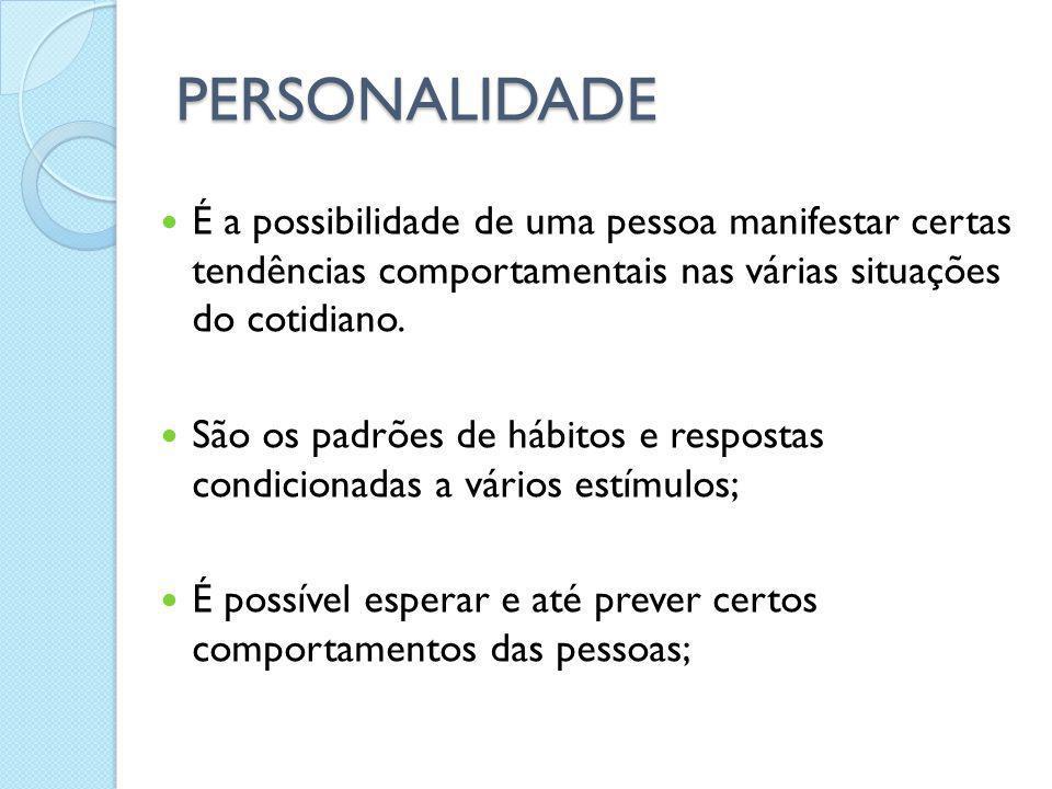 PERSONALIDADE É a possibilidade de uma pessoa manifestar certas tendências comportamentais nas várias situações do cotidiano. São os padrões de hábito