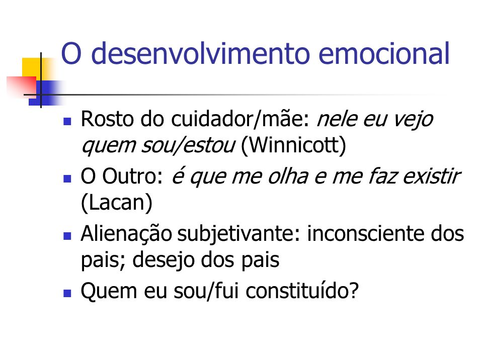 O desenvolvimento emocional Determinantes fundamentais: base da vida adulta.