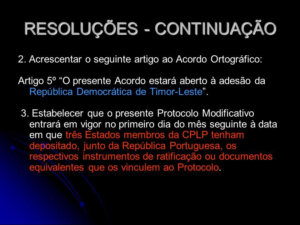 RESOLUÇÕES - CONTINUAÇÃO 2. Acrescentar o seguinte artigo ao Acordo Ortográfico: Artigo 5º O presente Acordo estará aberto à adesão da República Democ