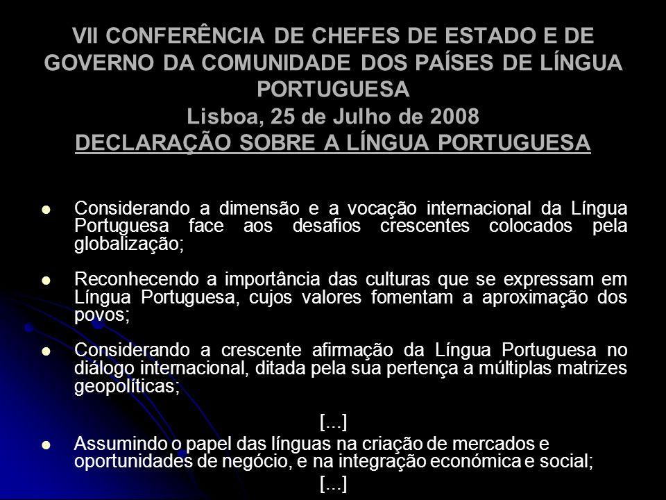 VII CONFERÊNCIA DE CHEFES DE ESTADO E DE GOVERNO DA COMUNIDADE DOS PAÍSES DE LÍNGUA PORTUGUESA Lisboa, 25 de Julho de 2008 DECLARAÇÃO SOBRE A LÍNGUA P