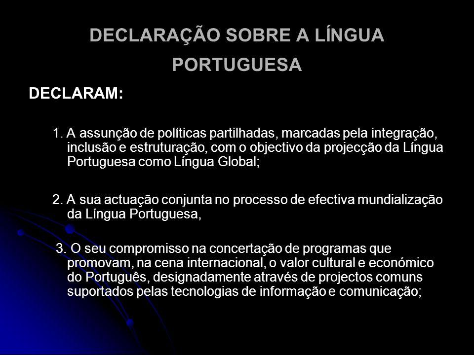 DECLARAÇÃO SOBRE A LÍNGUA PORTUGUESA DECLARAM: 1. A assunção de políticas partilhadas, marcadas pela integração, inclusão e estruturação, com o object