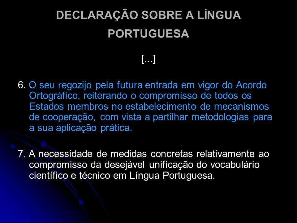 DECLARAÇÃO SOBRE A LÍNGUA PORTUGUESA [...] 6. O seu regozijo pela futura entrada em vigor do Acordo Ortográfico, reiterando o compromisso de todos os