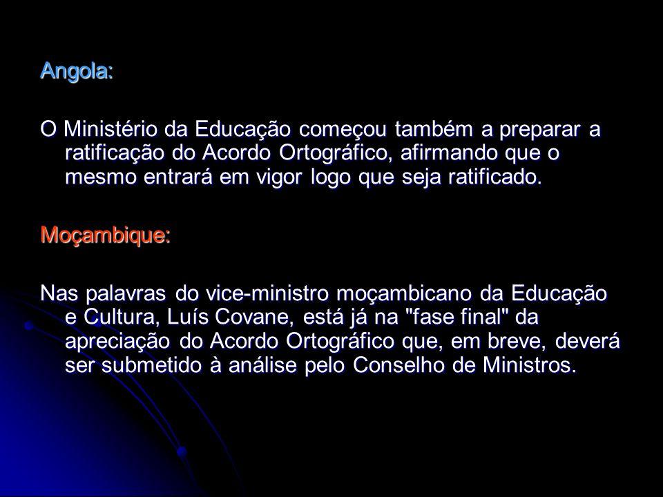Angola: O Ministério da Educação começou também a preparar a ratificação do Acordo Ortográfico, afirmando que o mesmo entrará em vigor logo que seja r