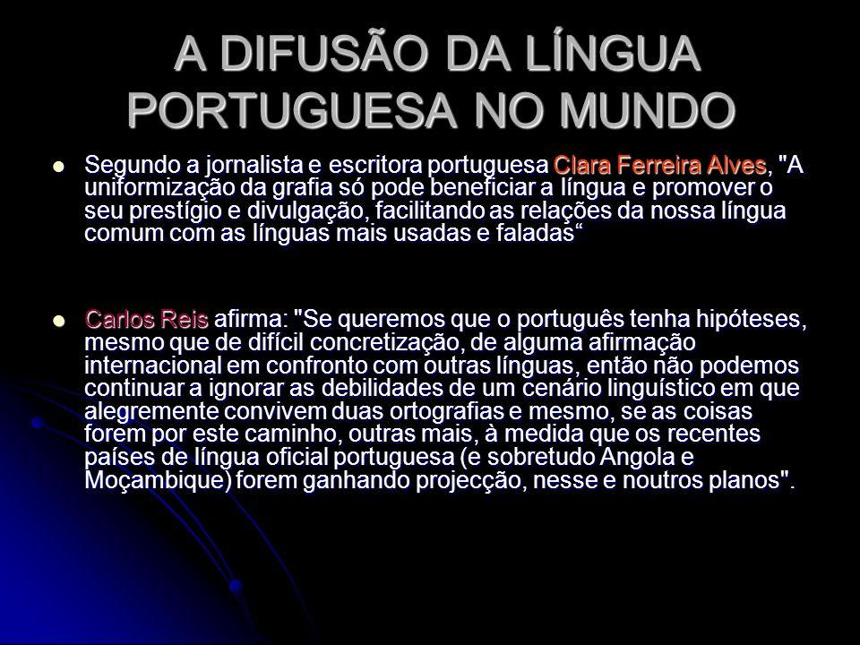 A DIFUSÃO DA LÍNGUA PORTUGUESA NO MUNDO A DIFUSÃO DA LÍNGUA PORTUGUESA NO MUNDO Segundo a jornalista e escritora portuguesa Clara Ferreira Alves,