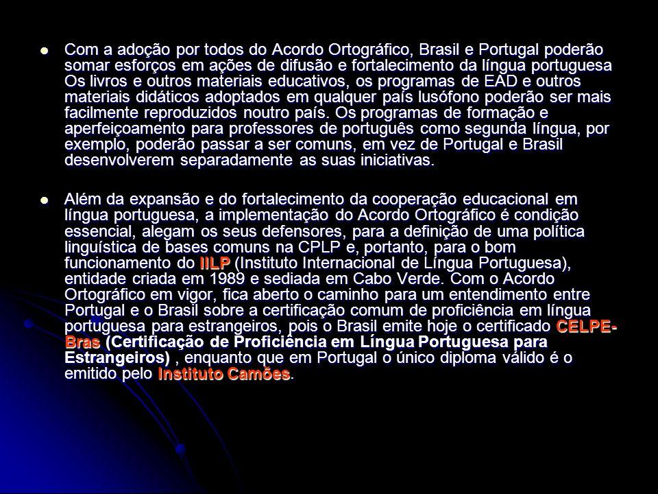 Com a adoção por todos do Acordo Ortográfico, Brasil e Portugal poderão somar esforços em ações de difusão e fortalecimento da língua portuguesa Os li