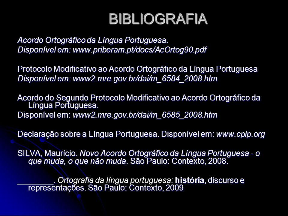 BIBLIOGRAFIA Acordo Ortográfico da Língua Portuguesa. Disponível em: www.priberam.pt/docs/AcOrtog90.pdf Protocolo Modificativo ao Acordo Ortográfico d