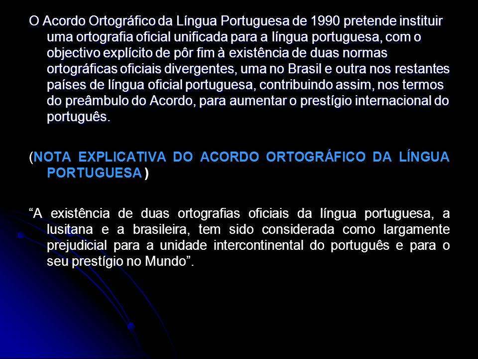 O Acordo Ortográfico da Língua Portuguesa de 1990 pretende instituir uma ortografia oficial unificada para a língua portuguesa, com o objectivo explíc