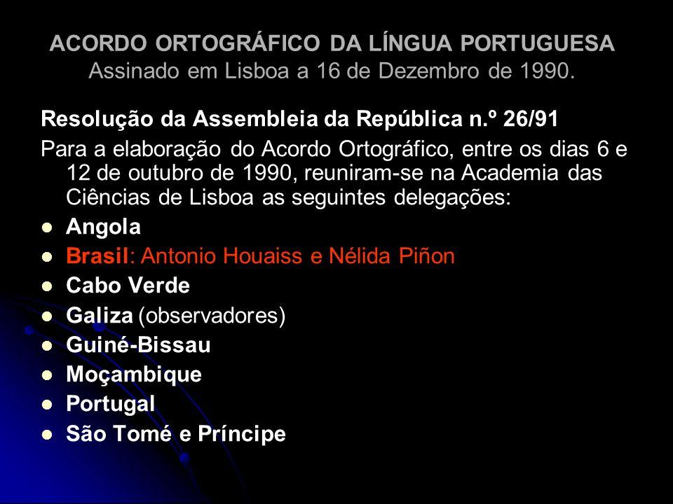 ACORDO ORTOGRÁFICO DA LÍNGUA PORTUGUESA Assinado em Lisboa a 16 de Dezembro de 1990. Resolução da Assembleia da República n.º 26/91 Para a elaboração