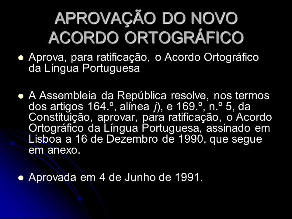 APROVAÇÃO DO NOVO ACORDO ORTOGRÁFICO Aprova, para ratificação, o Acordo Ortográfico da Língua Portuguesa A Assembleia da República resolve, nos termos