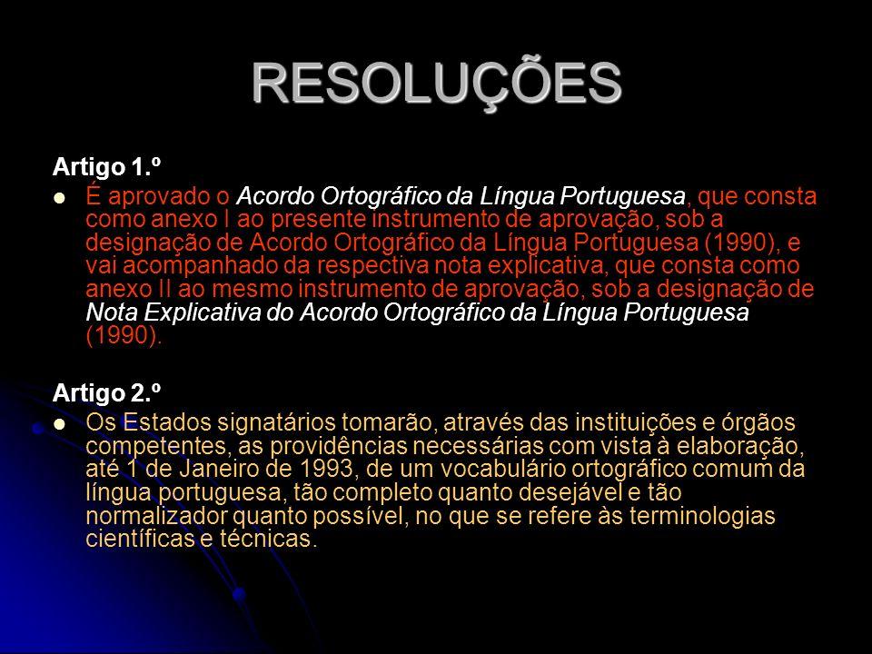 RESOLUÇÕES Artigo 1.º É aprovado o Acordo Ortográfico da Língua Portuguesa, que consta como anexo I ao presente instrumento de aprovação, sob a design