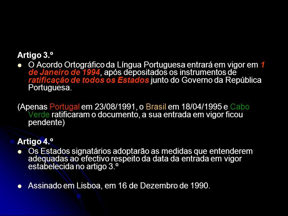 Artigo 3.º O Acordo Ortográfico da Língua Portuguesa entrará em vigor em 1 de Janeiro de 1994, após depositados os instrumentos de ratificação de todo