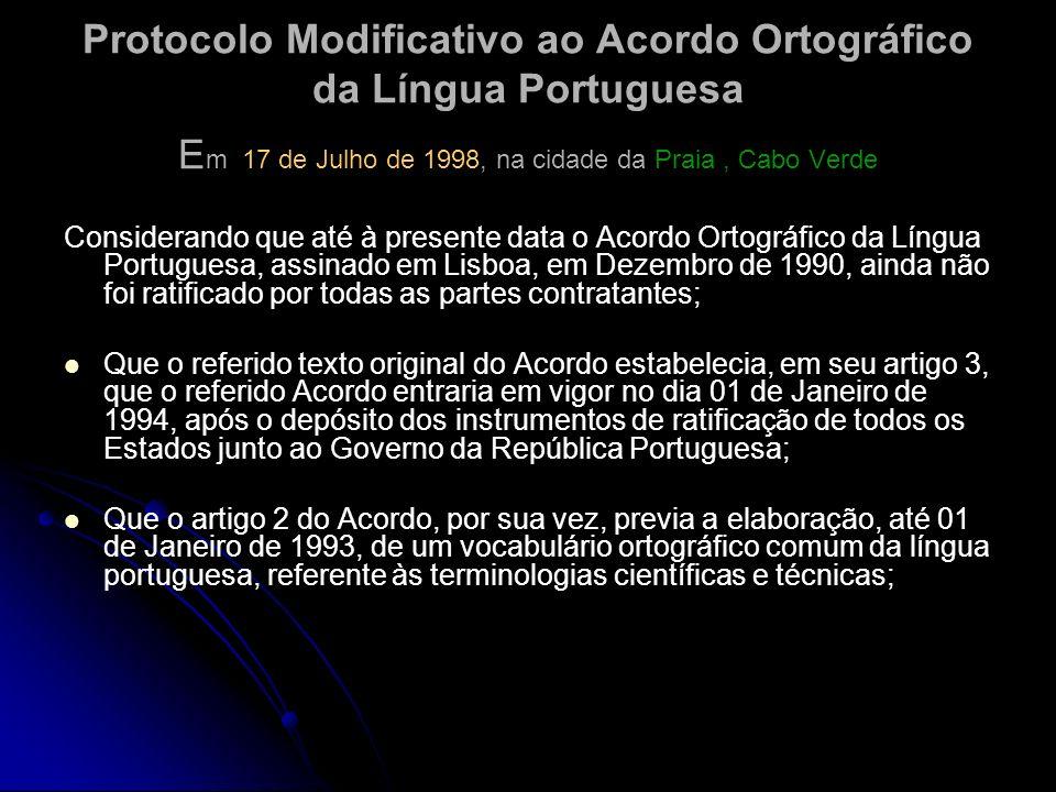 Protocolo Modificativo ao Acordo Ortográfico da Língua Portuguesa E m 17 de Julho de 1998, na cidade da Praia, Cabo Verde Considerando que até à prese