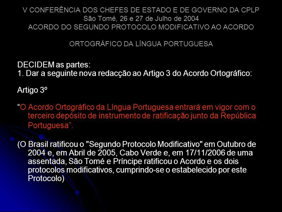 V CONFERÊNCIA DOS CHEFES DE ESTADO E DE GOVERNO DA CPLP São Tomé, 26 e 27 de Julho de 2004 ACORDO DO SEGUNDO PROTOCOLO MODIFICATIVO AO ACORDO ORTOGRÁF