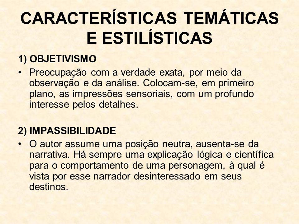 CARACTERÍSTICAS TEMÁTICAS E ESTILÍSTICAS 1) OBJETIVISMO Preocupação com a verdade exata, por meio da observação e da análise.