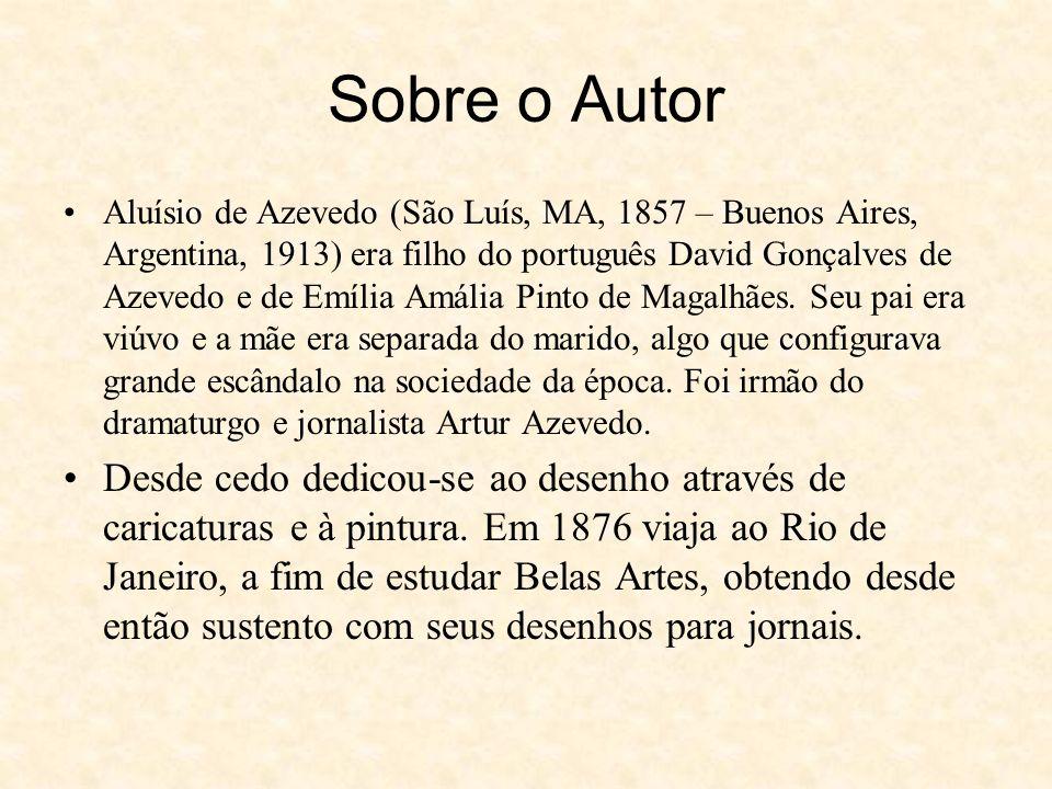 Sobre o Autor Aluísio de Azevedo (São Luís, MA, 1857 – Buenos Aires, Argentina, 1913) era filho do português David Gonçalves de Azevedo e de Emília Amália Pinto de Magalhães.