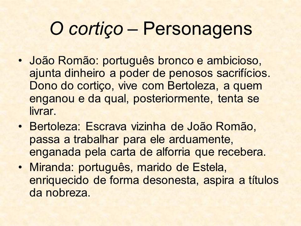 O cortiço – Personagens João Romão: português bronco e ambicioso, ajunta dinheiro a poder de penosos sacrifícios.