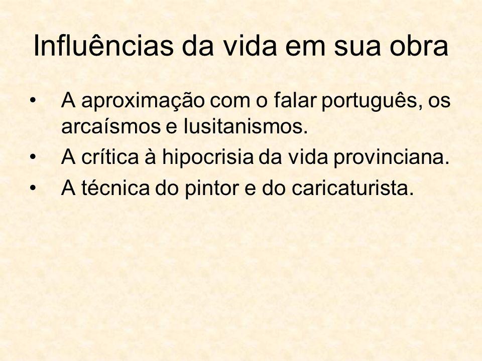 Influências da vida em sua obra A aproximação com o falar português, os arcaísmos e lusitanismos.