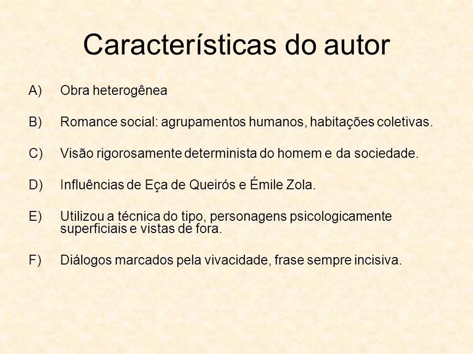 Características do autor A)Obra heterogênea B)Romance social: agrupamentos humanos, habitações coletivas.