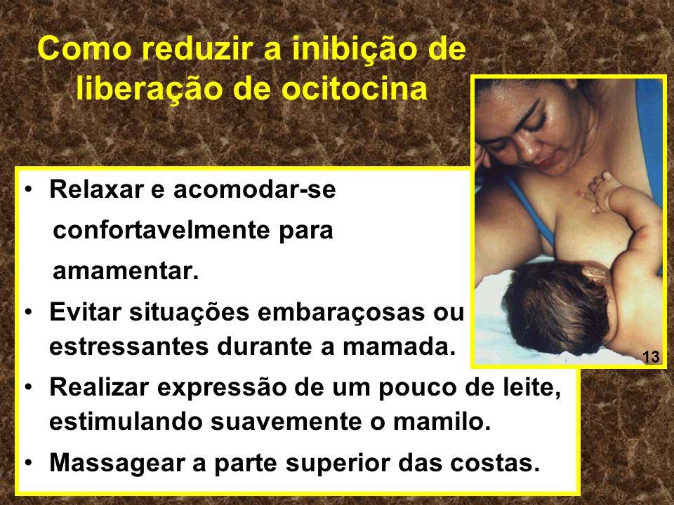Como reduzir a inibição de liberação de ocitocina Relaxar e acomodar-se confortavelmente para amamentar. Evitar situações embaraçosas ou estressantes
