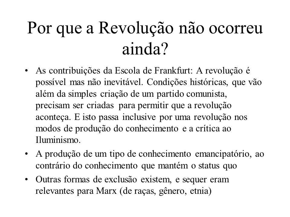 Por que a Revolução não ocorreu ainda? As contribuições da Escola de Frankfurt: A revolução é possível mas não inevitável. Condições históricas, que v