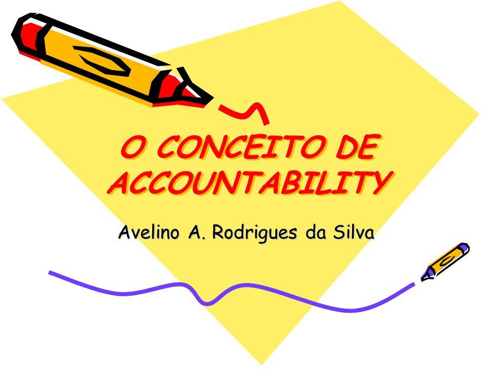 O CONCEITO DE ACCOUNTABILITY Avelino A. Rodrigues da Silva