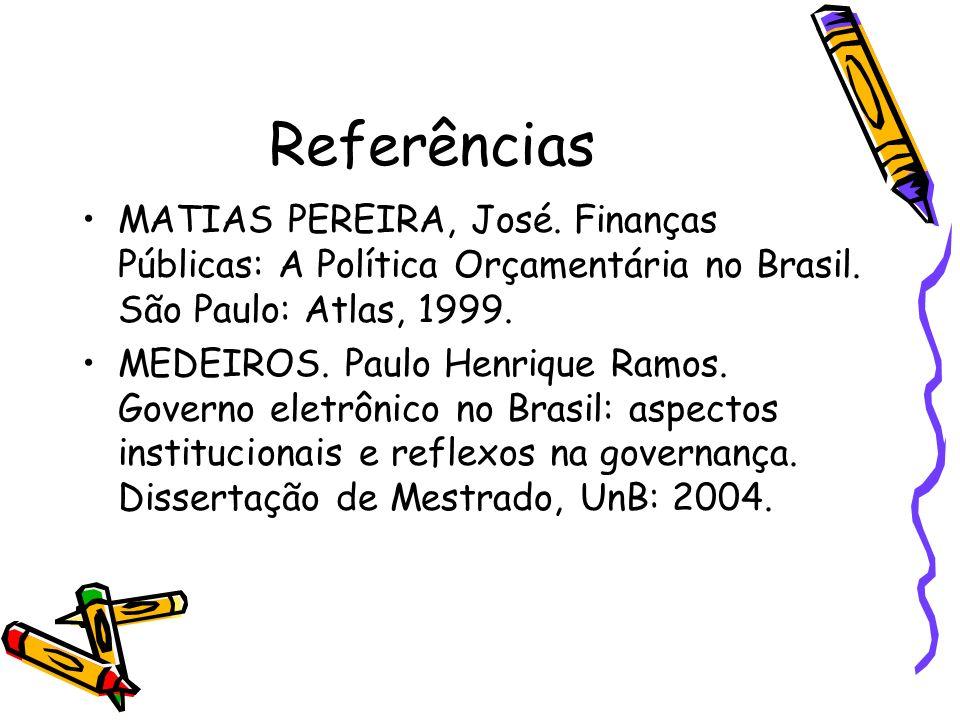 Referências MATIAS PEREIRA, José.Finanças Públicas: A Política Orçamentária no Brasil.
