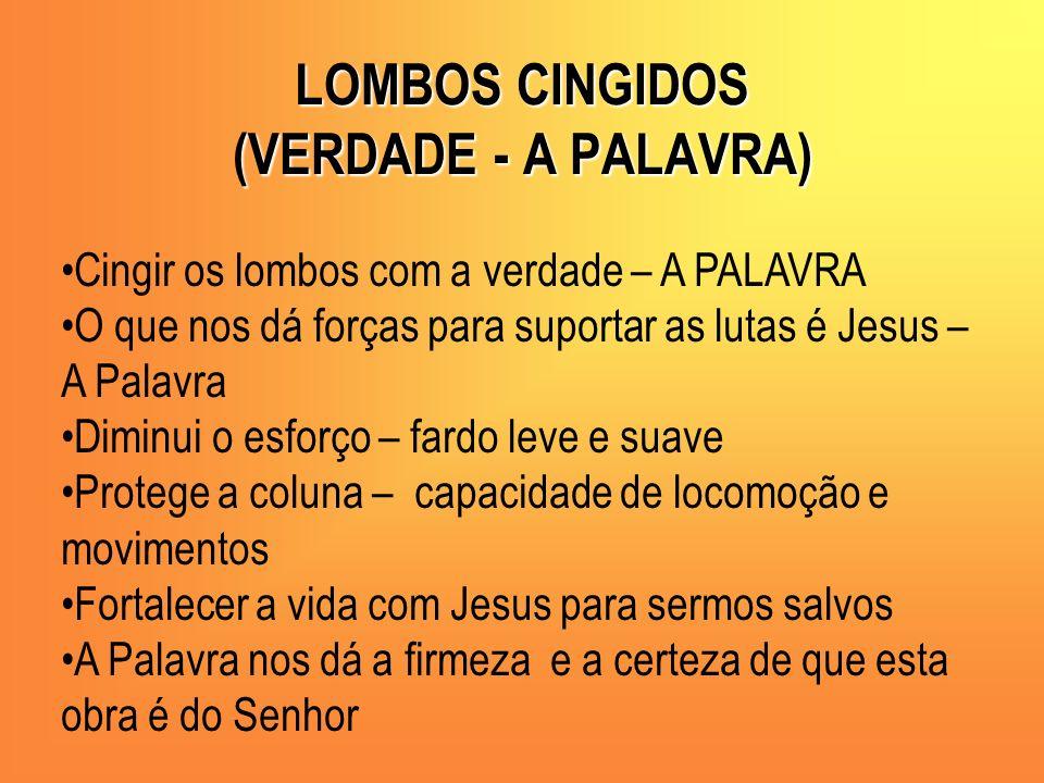 LOMBOS CINGIDOS (VERDADE - A PALAVRA) Cingir os lombos com a verdade – A PALAVRA O que nos dá forças para suportar as lutas é Jesus – A Palavra Diminu