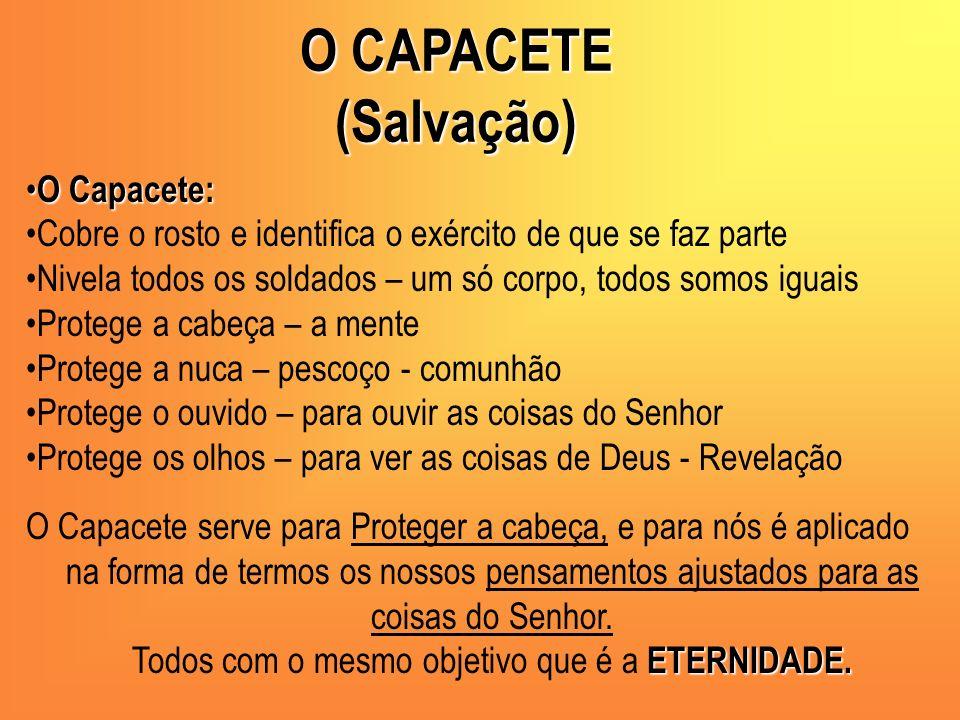 O CAPACETE (Salvação) O Capacete: O Capacete: Cobre o rosto e identifica o exército de que se faz parte Nivela todos os soldados – um só corpo, todos