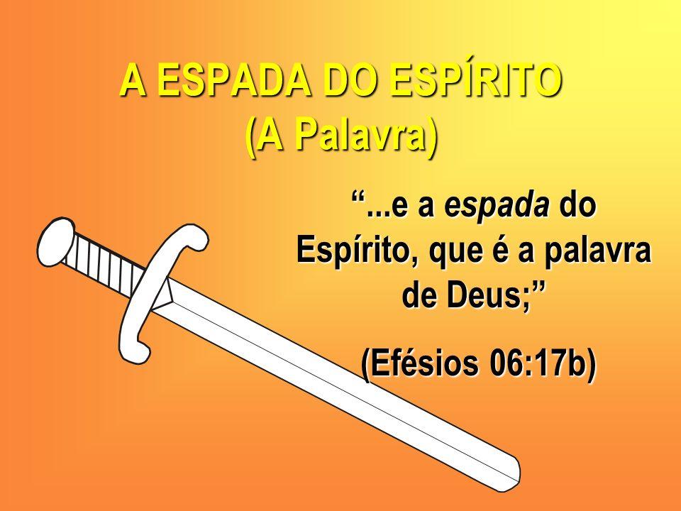 A ESPADA DO ESPÍRITO (A Palavra)...e a espada do Espírito, que é a palavra de Deus; (Efésios 06:17b) (Efésios 06:17b)