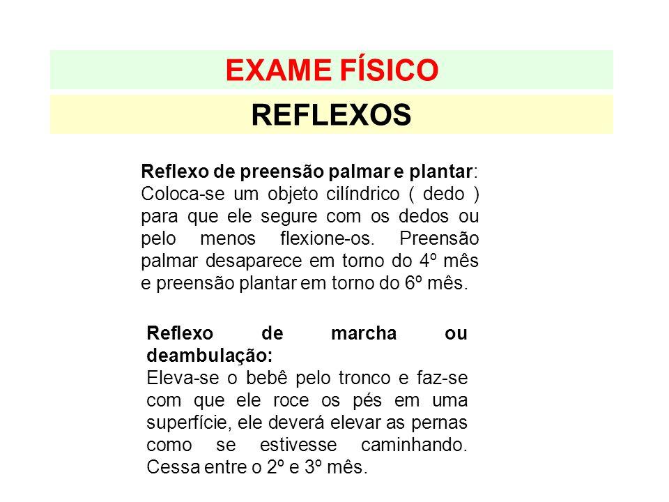 REFLEXOS EXAME FÍSICO Reflexo de preensão palmar e plantar: Coloca-se um objeto cilíndrico ( dedo ) para que ele segure com os dedos ou pelo menos fle