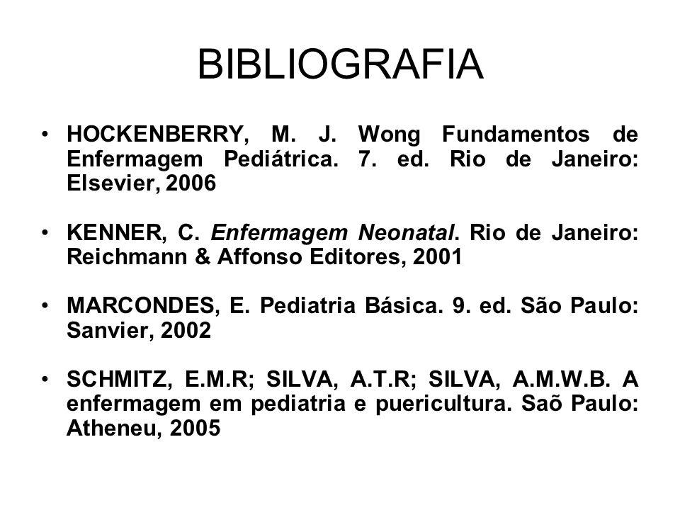 BIBLIOGRAFIA HOCKENBERRY, M. J. Wong Fundamentos de Enfermagem Pediátrica. 7. ed. Rio de Janeiro: Elsevier, 2006 KENNER, C. Enfermagem Neonatal. Rio d