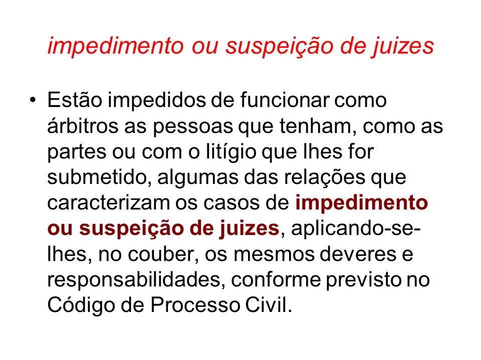 impedimento ou suspeição de juizes Estão impedidos de funcionar como árbitros as pessoas que tenham, como as partes ou com o litígio que lhes for subm